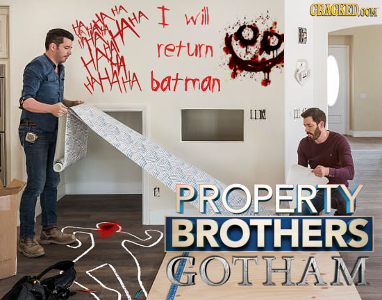 Ha I will CRACKEIDOON return ATman LIN E PROPERTY BROTHERS COTHAM