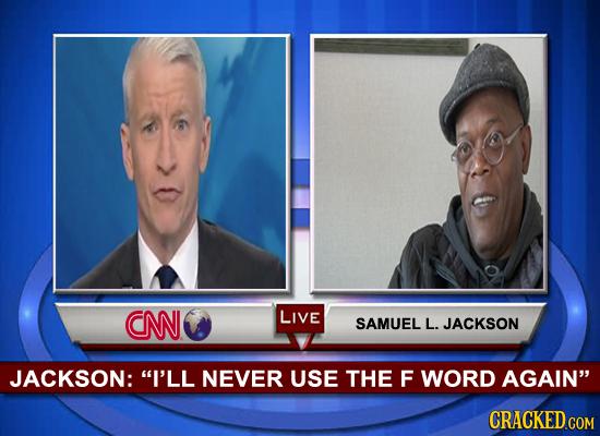 CNN LIVE SAMUEL L. JACKSON JACKSON: I'LL NEVER USE THE F WORD AGAIN