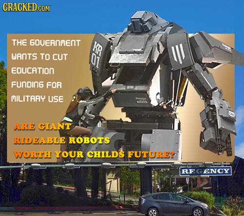 CRACKEDCO COM THE 60UERNMENT 6R WANTS TO CUT EDUCATION FunDInG FOR MILITARY USE ARE GIANT ROTABLE ROBOTS WORTTH YOUR CHILDS FUTURE? RE ENCY N