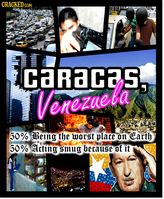 CRACKED.COM caracans, Venezuela 50% Being the worst place on Earth 50% Acting Smug because of it
