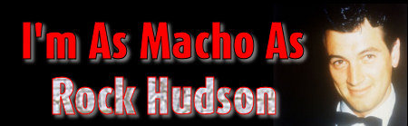 I'm As Macho As Rock Hudson