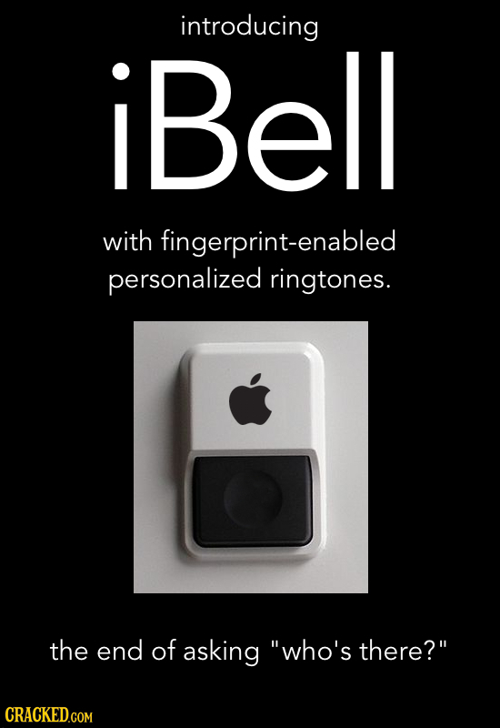 introducing Bell I with fingerprint-enabled personalized ringtones. the end of asking who's there? CRACKED.COM