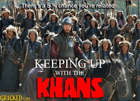 There a a5% chance youre related KEEPING UP WITH THE KHANS CRACKED CO