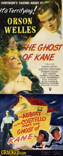 EVERYBODY'S TALKING ABOUT IT! It's Terrifying! ORSON WELLES 7HE GHOST OF KANE I JOOSEPH COTTEN DOROTHY CONINGORE EVEIRIT SLDAVE RAY COLLINR GFORGE COU