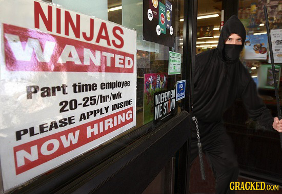 NINJAS ANTED Part time employee NG ADEPBINT 20-25/hr/wk INSIDE WE ST Apply PLEASE HIRINC ow CRACKED.COM