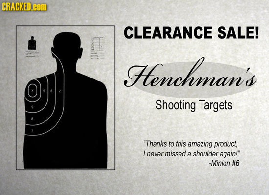 CRACKED.cOM CLEARANCE SALE! Henchman's Shooting Targets Thanks to this amazing product, I never missed a shoulder again! -Minion #6
