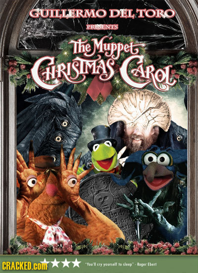 GUILLERMO DEL TORO PRESENT'S The Muppet CRISTMAS Cirot Body tethe CRACKED.COME You'f crY yourself 1o sleep Roger Ebert