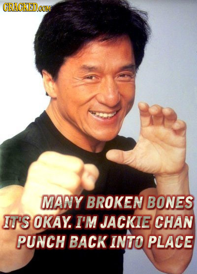 CRACKED.CON MANY BROKEN BONES IT'S OKAY. I'M JACKIE CHAN PUNCH BACK INTO PLACE