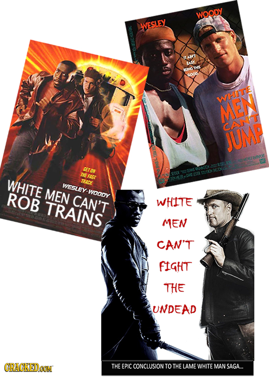 WOODY WESLEY TANT ASY TS BEN coo WHOTE MEN CANT JUMP SET ON THE FAST WHITE TRACK WESLEY. ROB MEN -WOODY CAN'T TRAINS WHITE MEN CAN'T FIGHT THE UNDEAD