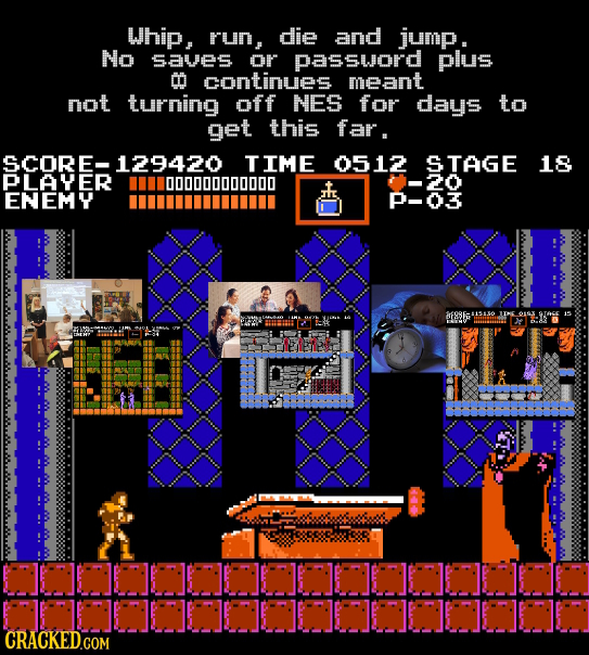 Whip, run, die and jump. No SaVES or password plus 00 continuies meant not turning off NES for days to get this far. SCORE- 129420 TIME 0512 TAGE 18 P