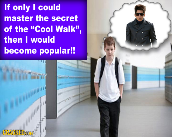 If only I could master the secret of the Cool Walk, then I would become popular!! Auu