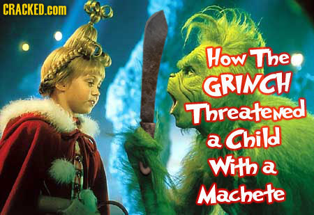 CRACKED.cOM How The GRINCH Threatened Child a With a Machete