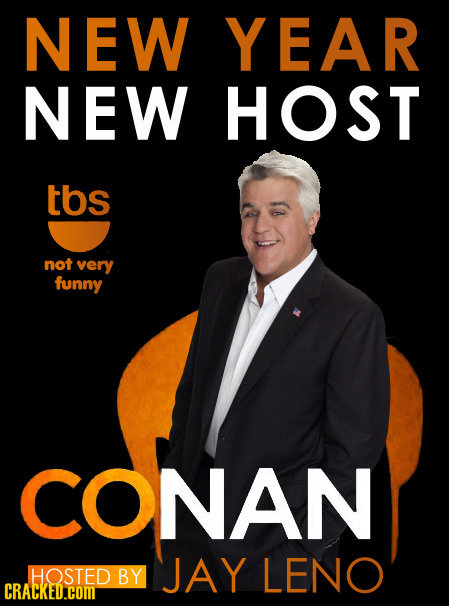 NEW YEAR NEW HOST tbs not very funny CONAN HOSTED JAY LENO BY CRACKED.COML