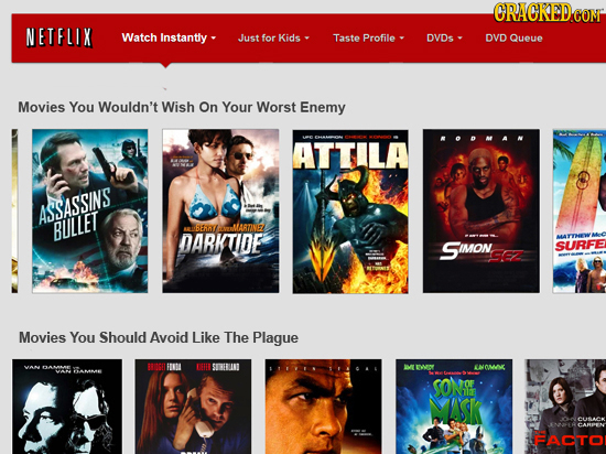 CRACKEDCON NETFLIX Watch Instantly - Just for Kids Taste Profile DVDS DVD Queue Movies You Wouldn't Wish On Your Worst Enemy OD MA N ATTILA ASSASSINS