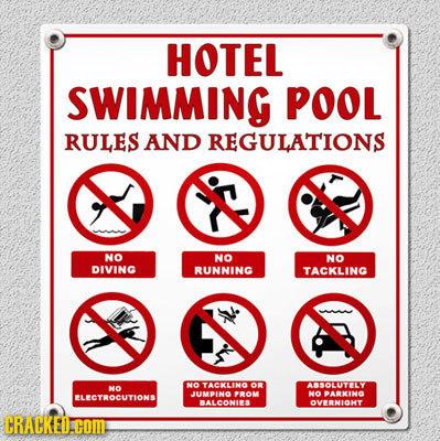 HOTEL SWIMMING POOL RULES AND REGULATIONS NO NO NO DIVING RUNNING TACKLING NO TACKLNO NO on ABSOLUTY FLECTROCUTIONS JUMPINO PROM NO BARKINO ALCONIES O