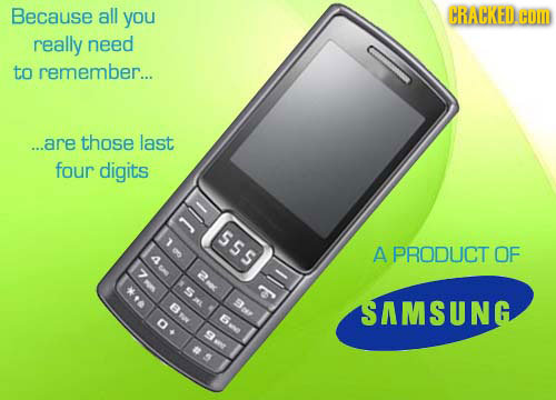 Because all you CRACKED.COM really need to remember... ...are those last four digits SS5 A PRODUCT OF SAMSUNG 0-