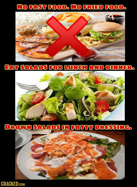No FAST FOODo No FRIED FOODo EAT SALADS FOR CUNCH AND DINNNERO DROWN SALADS ON FAATTY DRESSINGO CRACKED.COM