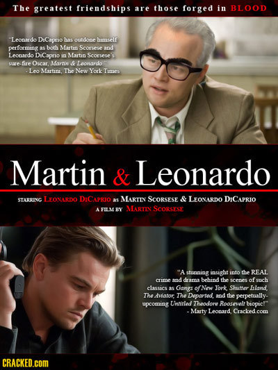 The greatest friendships are those forged in BLOOD Leonardo DiCapro hs outdope hunsels performing aS both Martin Scorsese and Leonardo DiCaprio in Ma