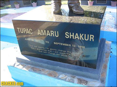 TUPAC AMARU SHAKUR JUNE e. 1971 TO SEPTEMBER n 13. nO1 sayino 1996 but I'm utantee gonna chanae that thar WIL the change wilt 80ark wodd mo 1he WOtid