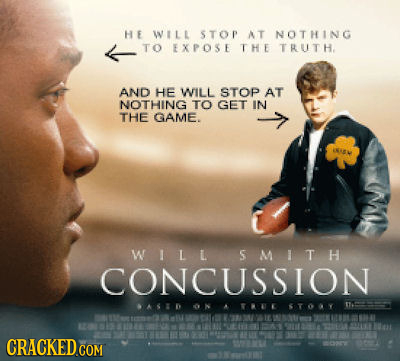 HE WILL STOP AT NOTHING TO EXPOSE THE TRUTH. AND HE WILL STOP AT NOTHING TO GET IN THE GAME. ANIAW WILL SMIT H CONCUSSION AD RRUE 3T09Y 1765 M110 OE O