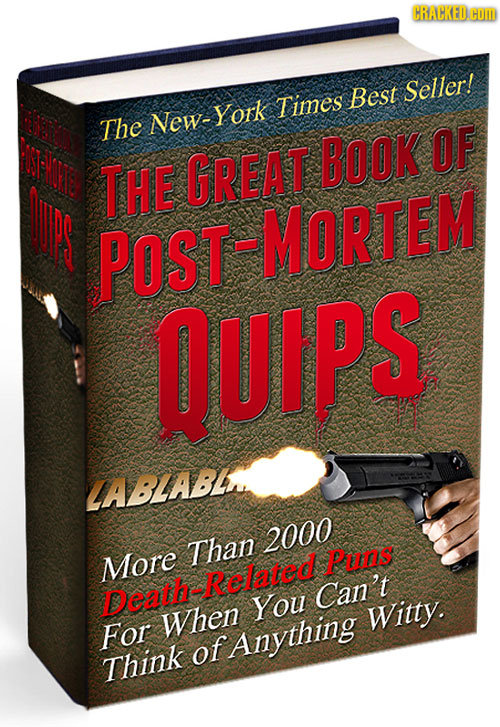 CRACKED.CU Best Seller! New- York Times The OF THE GREAT BOOK POST -MORTEM QUIPS LABLABL 2000 Than More Puns Related Death- Can't You When Witty. For