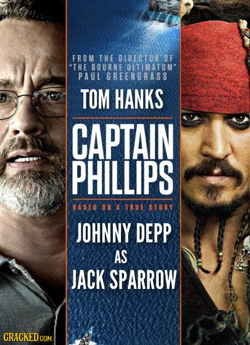 FROM THE DIRECTUR DF THE BOURNE ULTIMATUM PAUL GREENGRASS TOM HANKS CAPTAIN PHILLIPS BASED ON A TRUE STORY JOHNNY DEPP AS JACK SPARROW