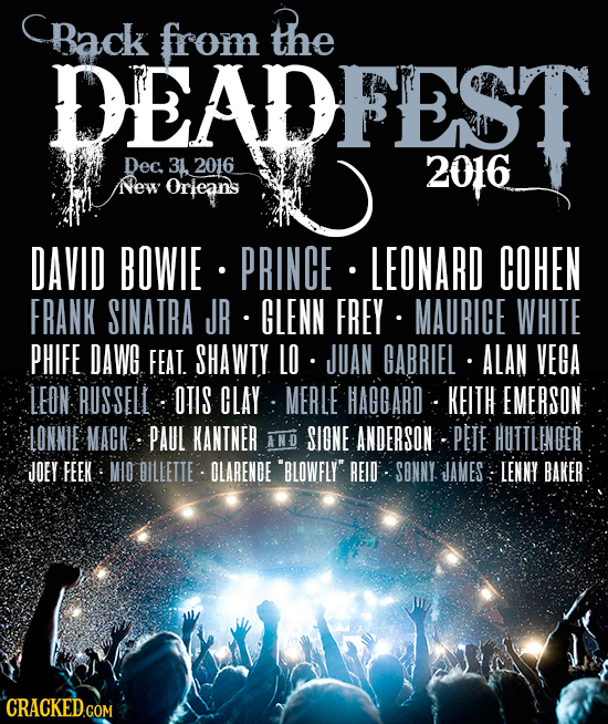 Back from the DEADFEST Dec 31 2016 2016 New Orieans DAVID BOWIE PRINCE LEONARD COHEN FRANK SINATRA JR GLENN FREY MAURICE WHITE PHIFE DAWG FEAT. SHAWTY