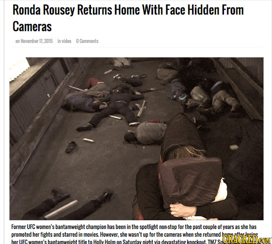 Ronda Rousey Returns Home With Face Hidden From Cameras on November 17.2015 in video OCorments Former UFC women's bantamweight championl has been in t