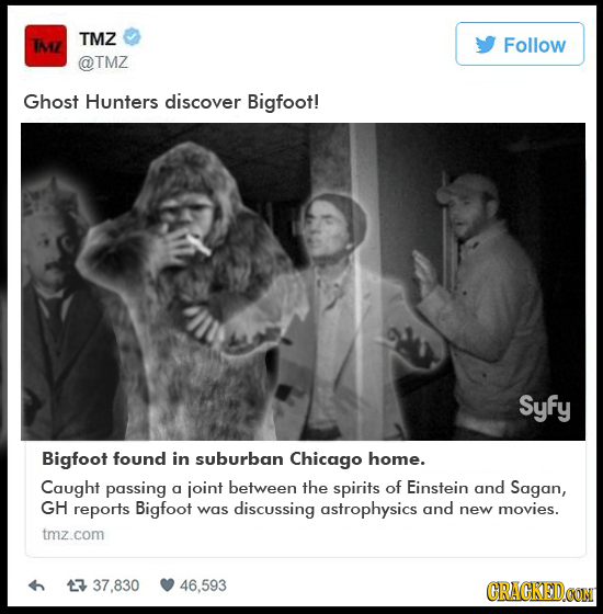 TMZ TM Follow @TMZ Ghost Hunters discover Bigfoot! Syfy Bigfoot found in suburban Chicago home. Caught passing g joint between the spirits of Einstein