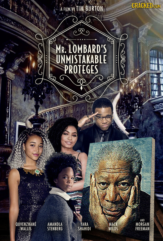 CRACKED COM A FILM'BY TIM BURTON Mr. LOMBARD'S UNMISTAKABLE PROTEGES AND QUVENZHANE AMANDLA YARA MACK MORGAN WALLIS STENBERG SHAHIDI WILDS FREEMAN