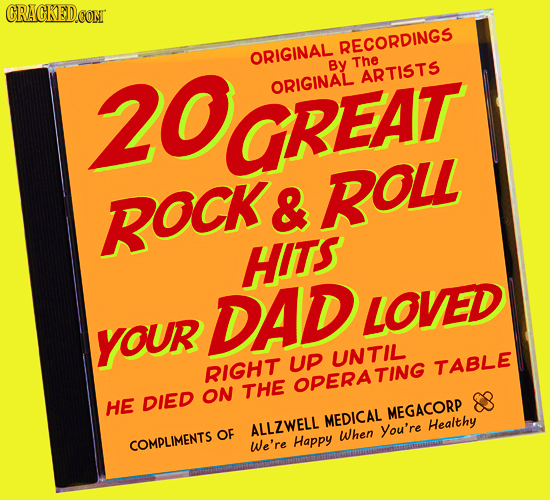 RECORDINGS 20GREAT ORIGINAL By The ARTISTS ORIGINAL & ROL ROCK HITS DAD LOVED YOUr UP UNTIL RIGHT TABLE ON THE OPERATING HE DIED MEGACORP MEDICAL ALLZ