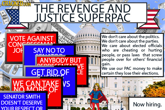 CRACKEDOOK THE REVENGE AND JUSTICE SUPERPAC VOTE AGAINST We don't care about the politics. We don't care about the parties. CON We care about elected