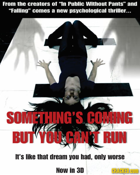 From the creators of In Public Without Pants and Falling comes a new psychological thriller... SOMETHING'S COMING BUT YOU CAN'T RUN It's like that
