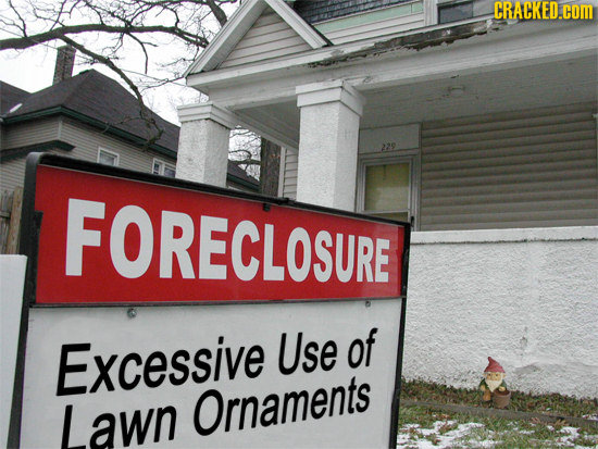 CRACKED.COM FORECLOSURE Excessive Use of Lawn Ornaments