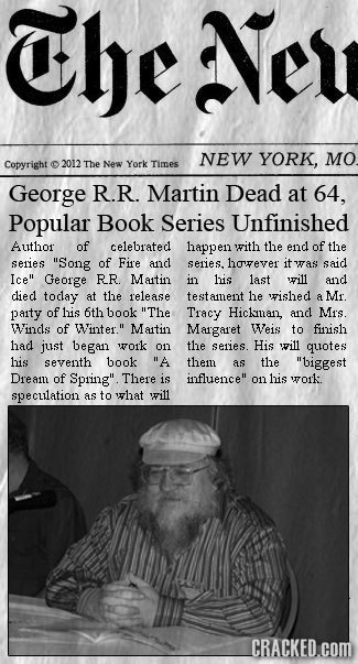 The Ney NEW YORK, MO Copyright 2012 The New York Times George R.R. Martin Dead at 64, Popular Book Series Unfinished Author of celebrated happen rith