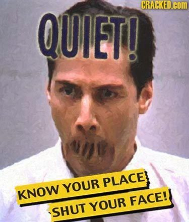 QUIET! CRACKED.cOM PLACE YOUR KNOW FACE! YOUR SHUT