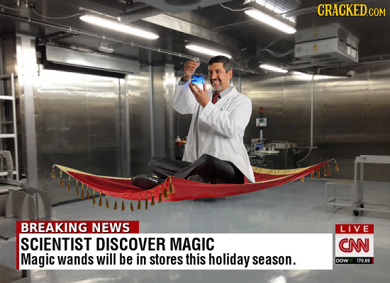 CRACKED.COM BREAKING NEWS LIVE SCIENTIST DISCOVER MAGIC CNN Magic wands will be in stores this holiday season. DOW 170 60