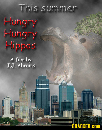 This sumer Hungry Hungry Hippos A film by J.J. Abrams CRACKED.cOM