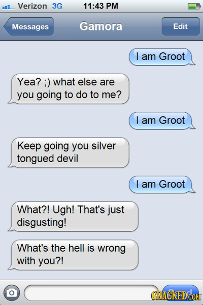 mml_. Verizon 3G 11:43 PM Messages Gamora Edit I am Groot Yea? ;) what else are you going to do to me? I am Groot Keep going you silver tongued devil
