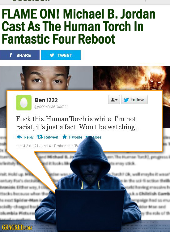 FLAME ON! Michael B. Jordan Cast As The Human Torch In Fantastic Four Reboot f SHARE TWEET Ben1222 Follow @xoSnipenoc12 Fuck this. .HumanTorch is whit