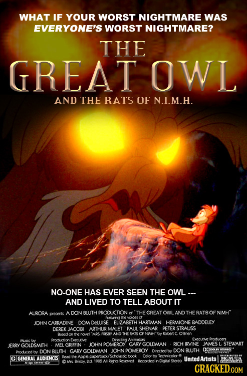WHAT IF YOUR WORST NIGHTMARE WAS EVERYONE'S WORST NIGHTMARE? THE GREAT OWL AND THE RATS OF N.I.M.H. NO-ONE HAS EVER SEEN THE OWL-- AND LIVED TO TELL A