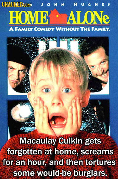 CRACKED:CONI JOHN HUGHES HOME ALONe A FAMILY COMEDY WITHOUT THE FAMILY. Macaulay Culkin gets forgotten at home, screams for an hour, and then tortures