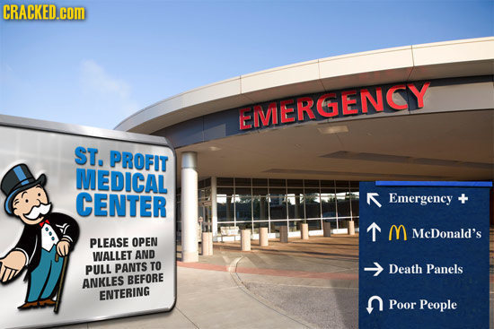 CRACKED.cOM EIMERGENCY ST, PROFIT MEDICAL CENTER Emergency T M McDonald's PLEASE OPEN WALLET AND PULL PANTS TO -> Death Panels ANKLES BEFORE ENTERING
