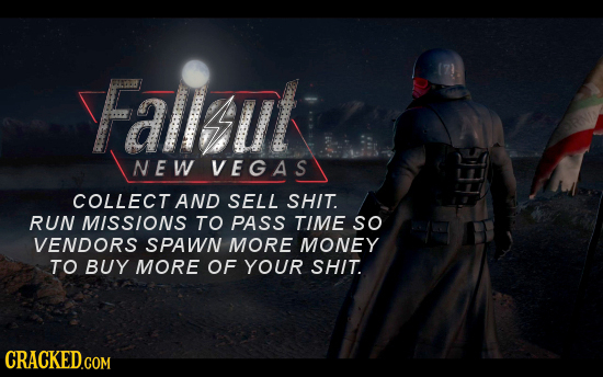 VFalllt N EW VEGAS COLLECT AND SELL SHIT. LE RUN MISSIONS TO PASS TIME so VENDORS SPAWN MORE MONEY TO BUY MORE OF YOUR SHIT. CRACKED.COM