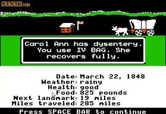 CRACKED.COM DOHE q.em Corol Ann hos dysentery. You use IY BAG. She recovers fully. Date: March 22, 1848 Heather: rainy Health: good Food: 825 pounds N