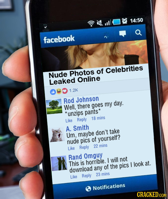 14:50 a facebook Photos of Celebrities Nude Leaked Online 1.2K Rod Johnson day. Well, there goes my unzips pants* Reply 18 mins Like A. Smith maybe do