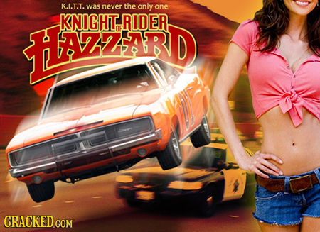 K..T.T. was never the only one HZZRD KNIGHT RIDER AZZARD OF CRACKED COM