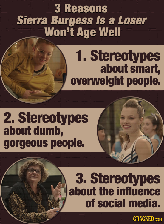 3 Reasons Sierra Burgess Is a Loser Won't Age Well 1. Stereotypes about smart, overweight people. 2. Stereotypes about dumb, gorgeous people. 3. Stere