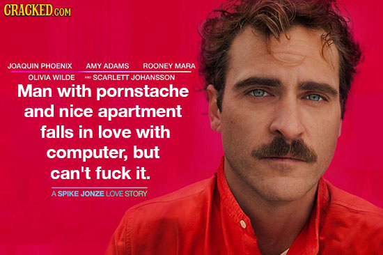 CRACKED.COM JOAQUIN PHOENIX AMY ADAMS ROONEY MARA OLIVIA WILDE SCARLETT JOHANSSON Man with pornstache and nice apartment falls in love with computer,