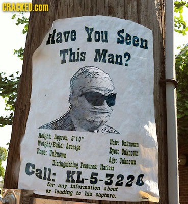 CRACKED.COM Have You Seen This Man? Height: Agproz. S'10 Weight/Rild: Hajr: Ukmow Arerage Race: Unkaomn Syes: Unkcme Age: Call: Distingeishing Wuknow